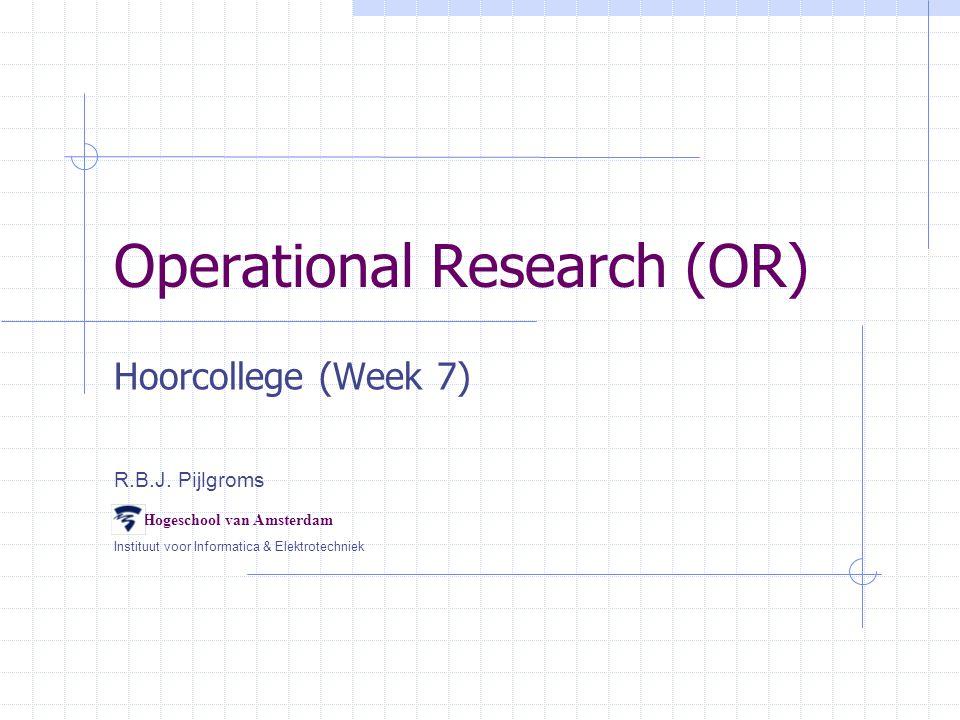 Operational Research (OR) Hoorcollege (Week 7) R.B.J.