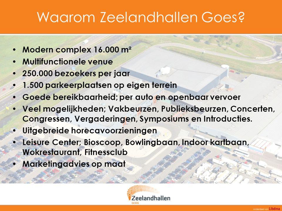 Waarom Zeelandhallen Goes? Modern complex 16.000 m² Multifunctionele venue 250.000 bezoekers per jaar 1.500 parkeerplaatsen op eigen terrein Goede ber