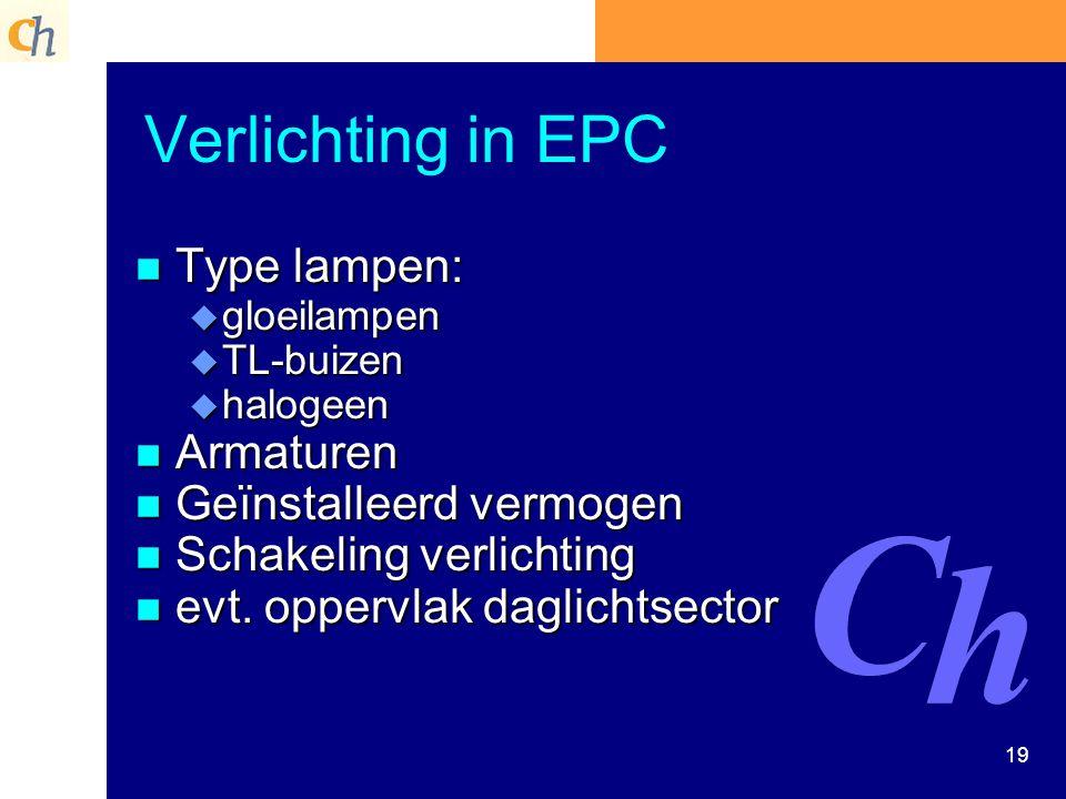 19 Verlichting in EPC n Type lampen: u gloeilampen u TL-buizen u halogeen n Armaturen n Geïnstalleerd vermogen n Schakeling verlichting n evt. oppervl