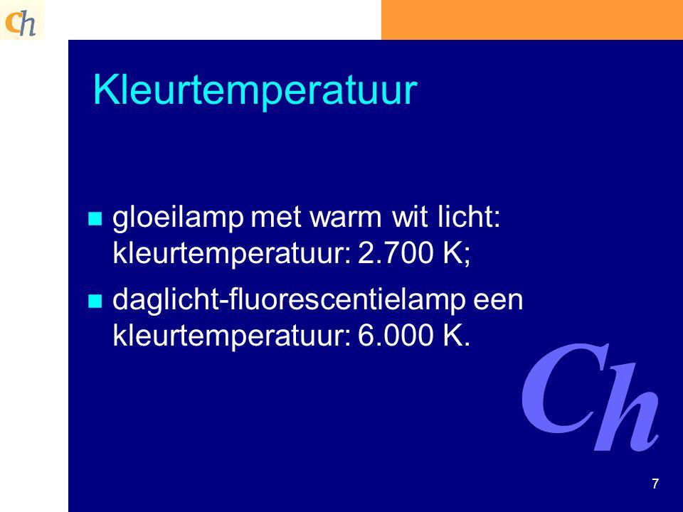 7 Kleurtemperatuur n n gloeilamp met warm wit licht: kleurtemperatuur: 2.700 K; n n daglicht-fluorescentielamp een kleurtemperatuur: 6.000 K.