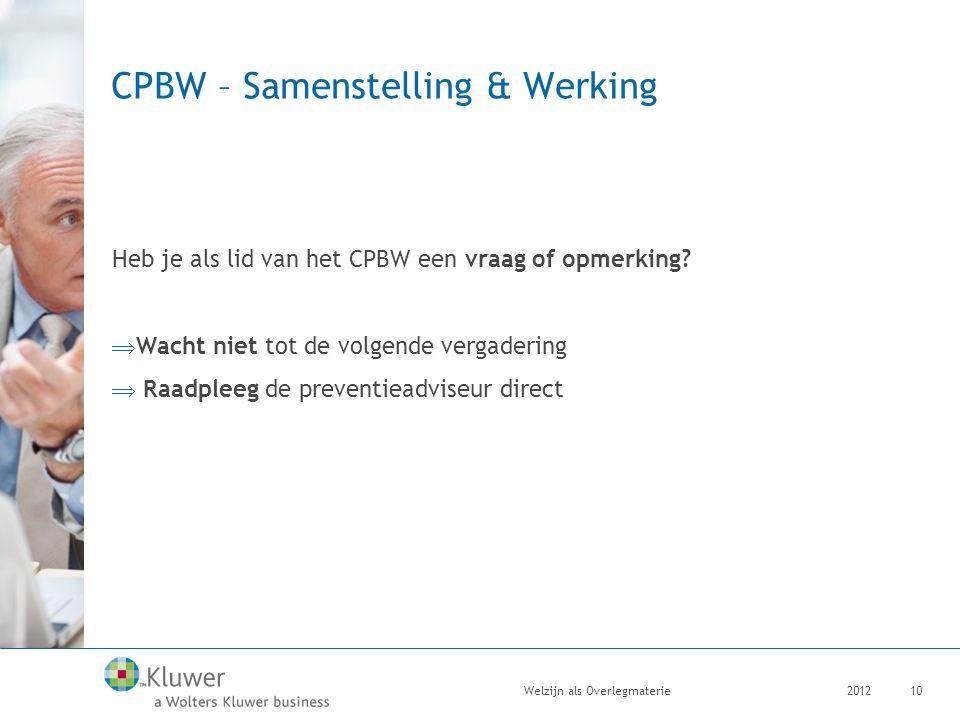 CPBW – Samenstelling & Werking Heb je als lid van het CPBW een vraag of opmerking?  Wacht niet tot de volgende vergadering  Raadpleeg de preventiead