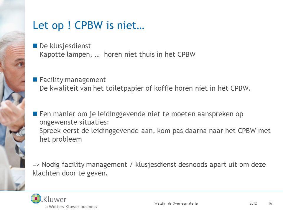 Let op ! CPBW is niet… De klusjesdienst Kapotte lampen, … horen niet thuis in het CPBW Facility management De kwaliteit van het toiletpapier of koffie