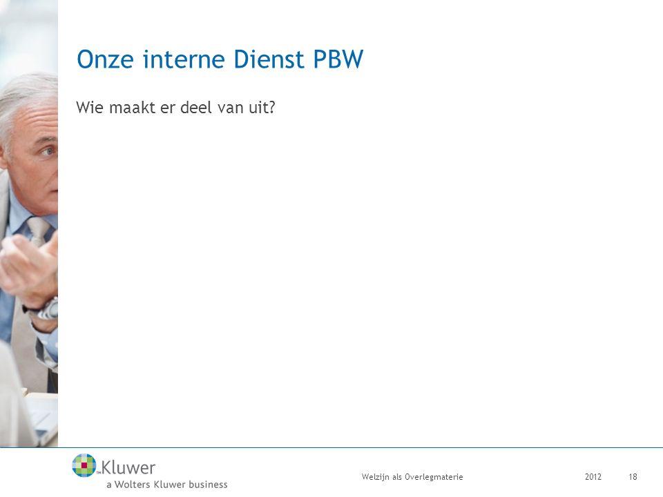 Onze interne Dienst PBW Wie maakt er deel van uit? 2012Welzijn als Overlegmaterie18