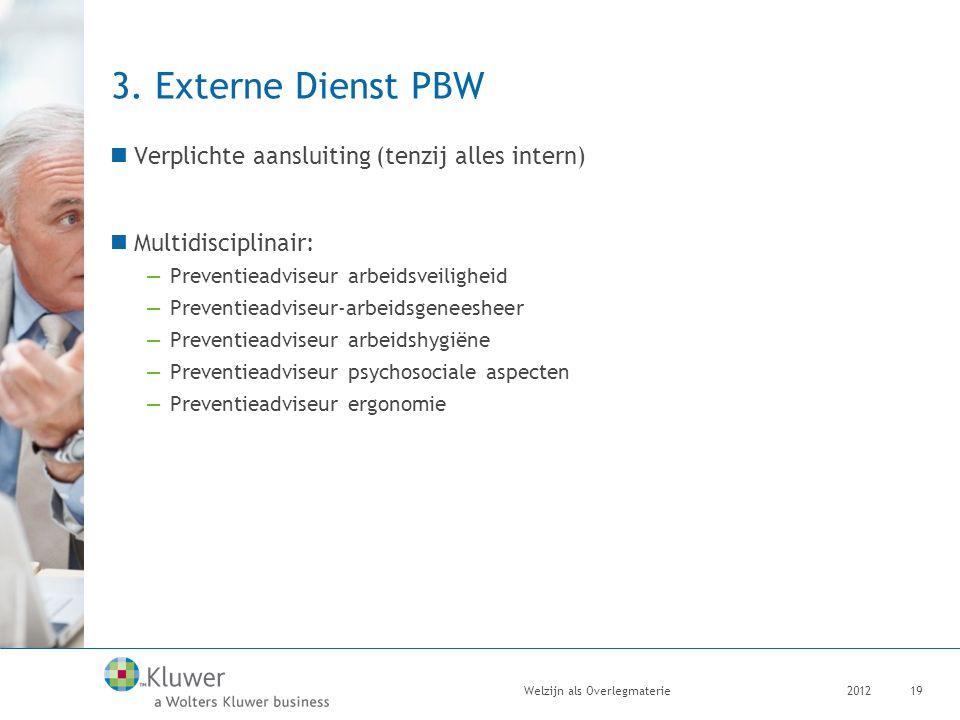 3. Externe Dienst PBW Verplichte aansluiting (tenzij alles intern) Multidisciplinair: —Preventieadviseur arbeidsveiligheid —Preventieadviseur-arbeidsg
