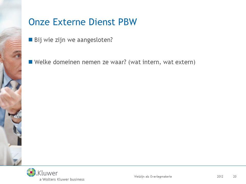 Onze Externe Dienst PBW Bij wie zijn we aangesloten? Welke domeinen nemen ze waar? (wat intern, wat extern) 2012Welzijn als Overlegmaterie20
