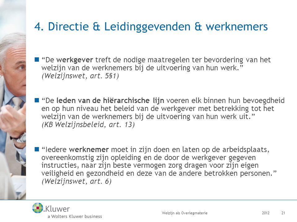 """4. Directie & Leidinggevenden & werknemers """"De werkgever treft de nodige maatregelen ter bevordering van het welzijn van de werknemers bij de uitvoeri"""