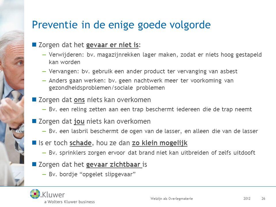 Preventie in de enige goede volgorde Zorgen dat het gevaar er niet is: —Verwijderen: bv. magazijnrekken lager maken, zodat er niets hoog gestapeld kan