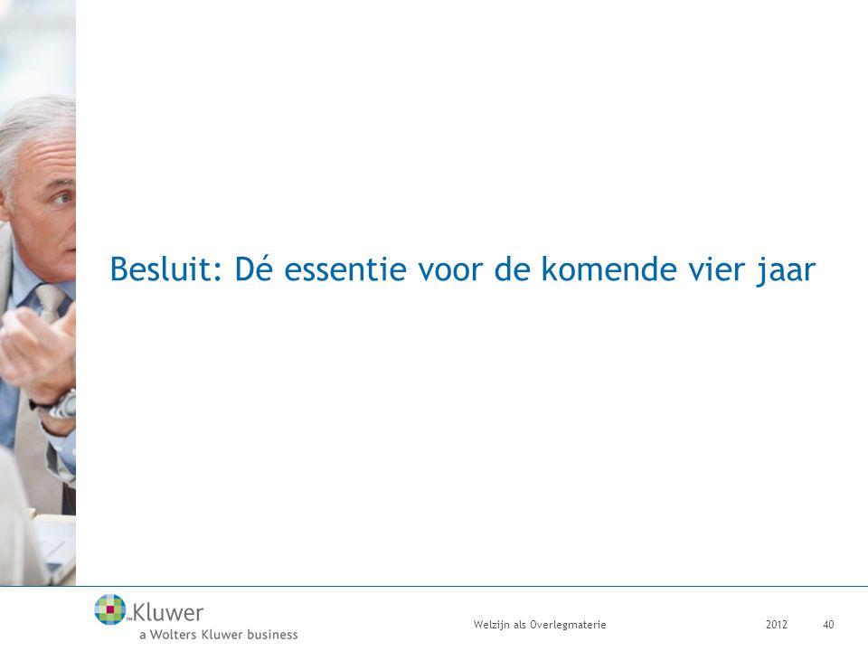Besluit: Dé essentie voor de komende vier jaar 2012Welzijn als Overlegmaterie40