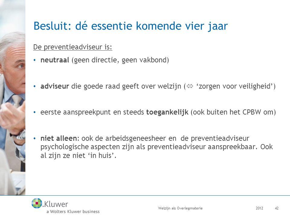 Besluit: dé essentie komende vier jaar De preventieadviseur is: neutraal (geen directie, geen vakbond) adviseur die goede raad geeft over welzijn ( 