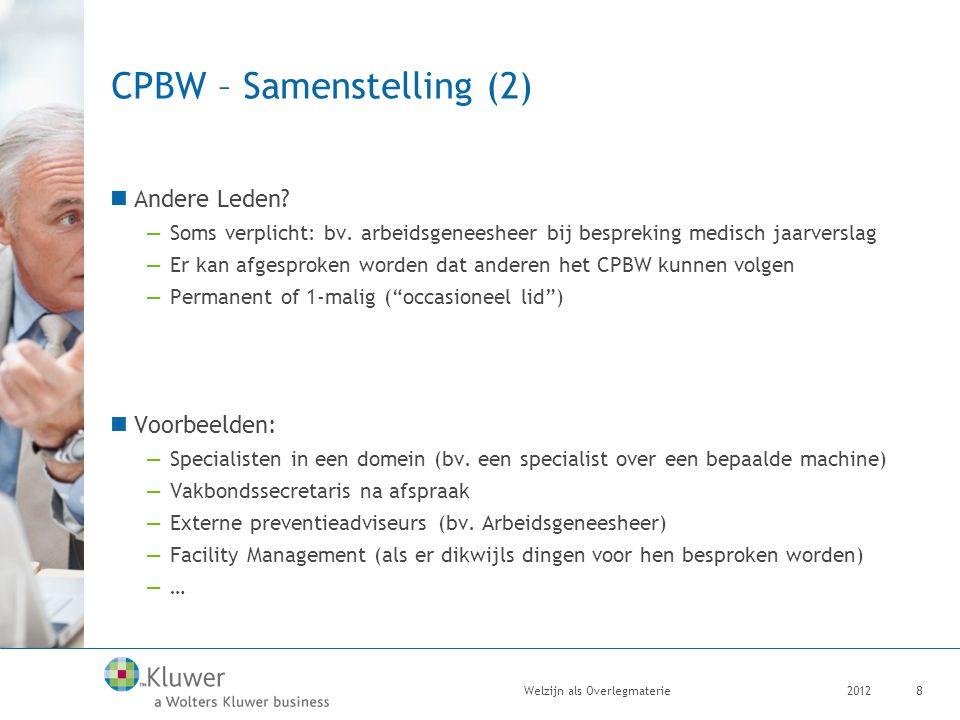 CPBW – Samenstelling (2) Andere Leden? —Soms verplicht: bv. arbeidsgeneesheer bij bespreking medisch jaarverslag —Er kan afgesproken worden dat andere