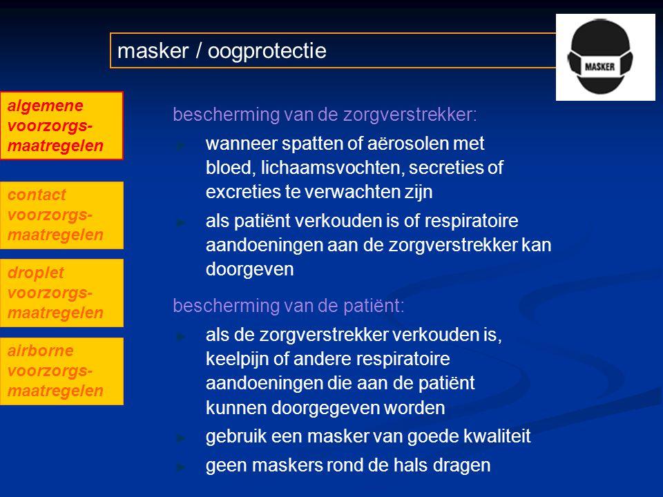 bescherming van de zorgverstrekker: wanneer spatten of aërosolen met bloed, lichaamsvochten, secreties of excreties te verwachten zijn als patiënt ver
