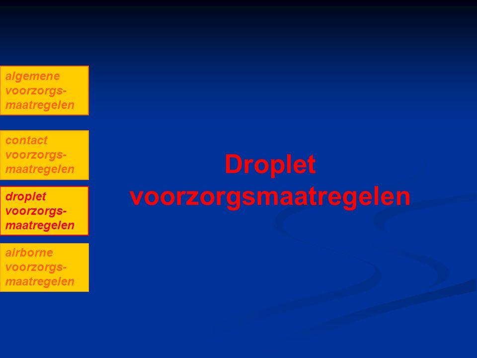 Droplet voorzorgsmaatregelen algemene voorzorgs- maatregelen contact voorzorgs- maatregelen droplet voorzorgs- maatregelen airborne voorzorgs- maatreg