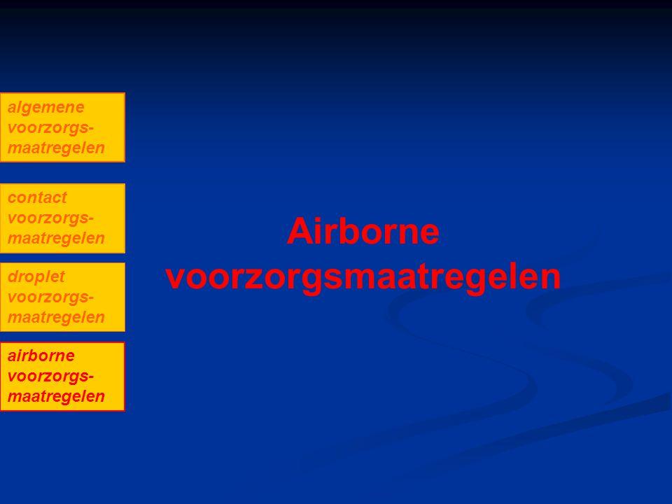 Airborne voorzorgsmaatregelen algemene voorzorgs- maatregelen contact voorzorgs- maatregelen droplet voorzorgs- maatregelen airborne voorzorgs- maatre