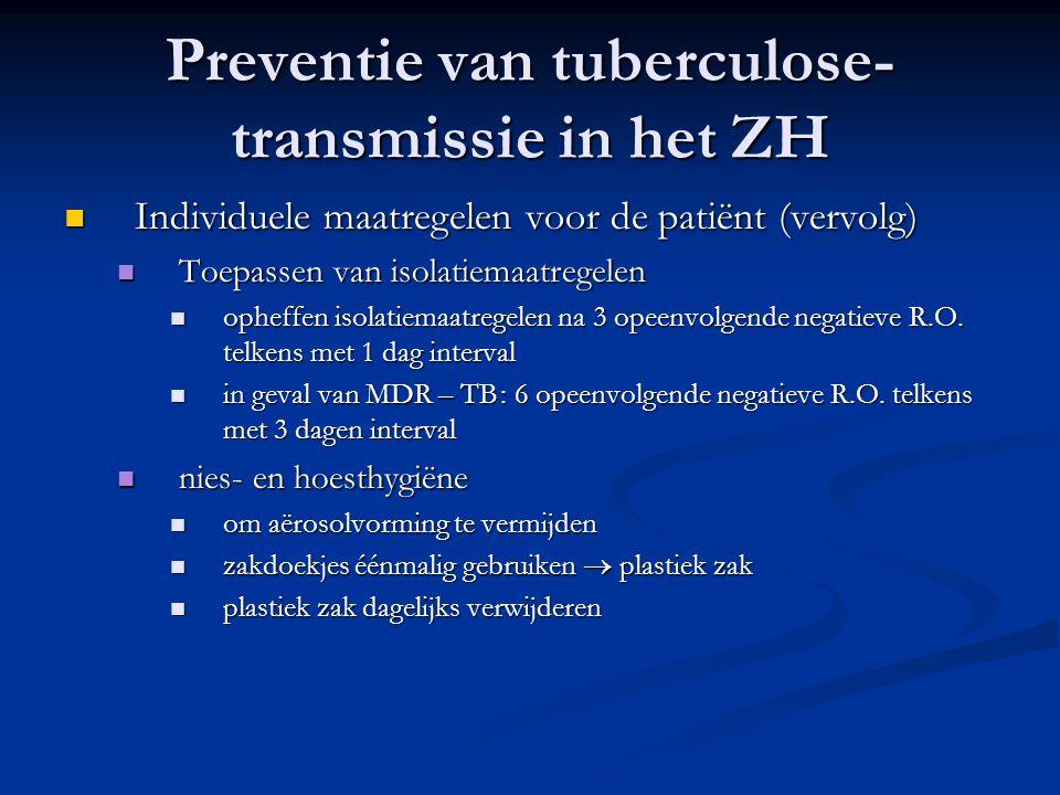 Preventie van tuberculose- transmissie in het ZH Individuele maatregelen voor de patiënt (vervolg) Individuele maatregelen voor de patiënt (vervolg) T
