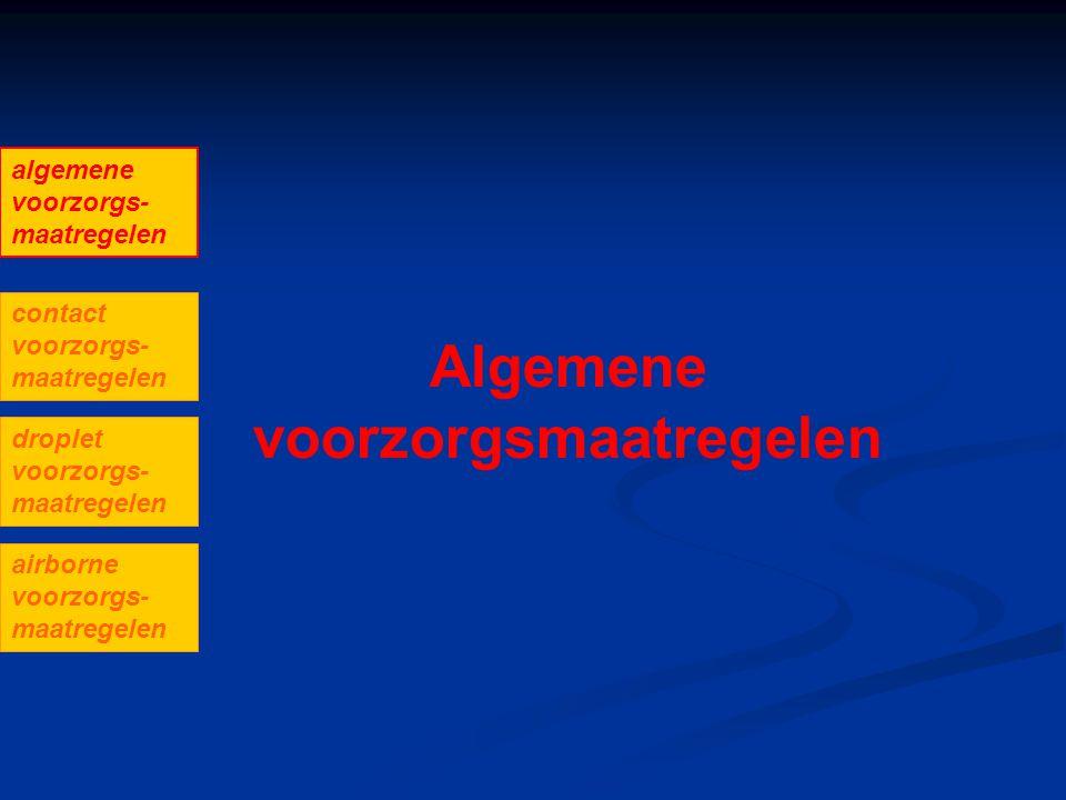 algemene voorzorgs- maatregelen contact voorzorgs- maatregelen droplet voorzorgs- maatregelen airborne voorzorgs- maatregelen Algemene voorzorgsmaatre