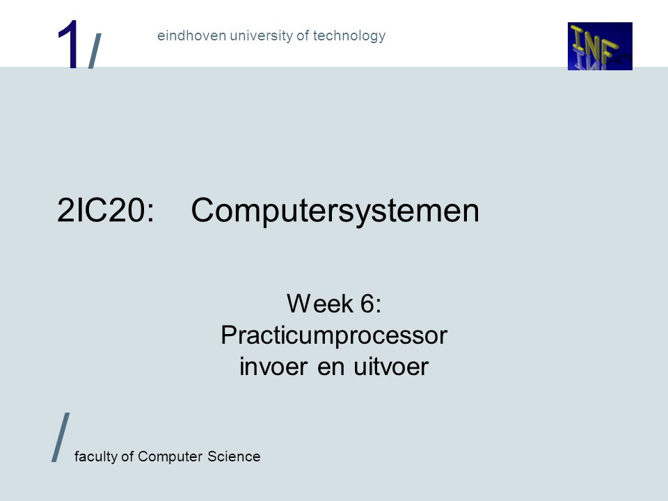 1/1/ eindhoven university of technology / faculty of Computer Science 2 Wat kan de practicumprocessor .