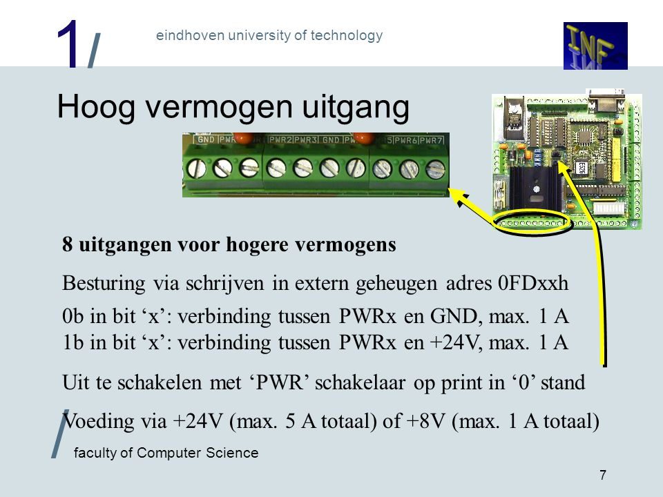 1/1/ eindhoven university of technology / faculty of Computer Science 7 Hoog vermogen uitgang 8 uitgangen voor hogere vermogens 0b in bit 'x':verbindi