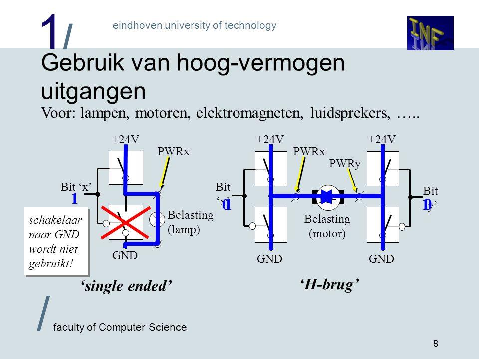 1/1/ eindhoven university of technology / faculty of Computer Science 8 Belasting (motor) M= Gebruik van hoog-vermogen uitgangen Belasting (lamp) GND