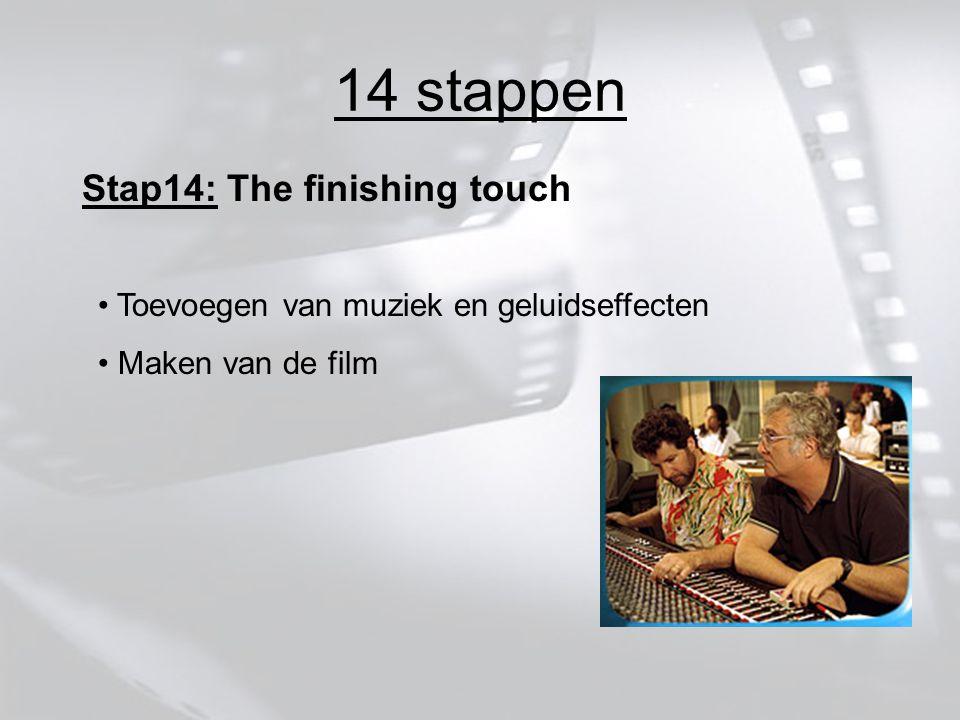 14 stappen Stap14: The finishing touch Toevoegen van muziek en geluidseffecten Maken van de film