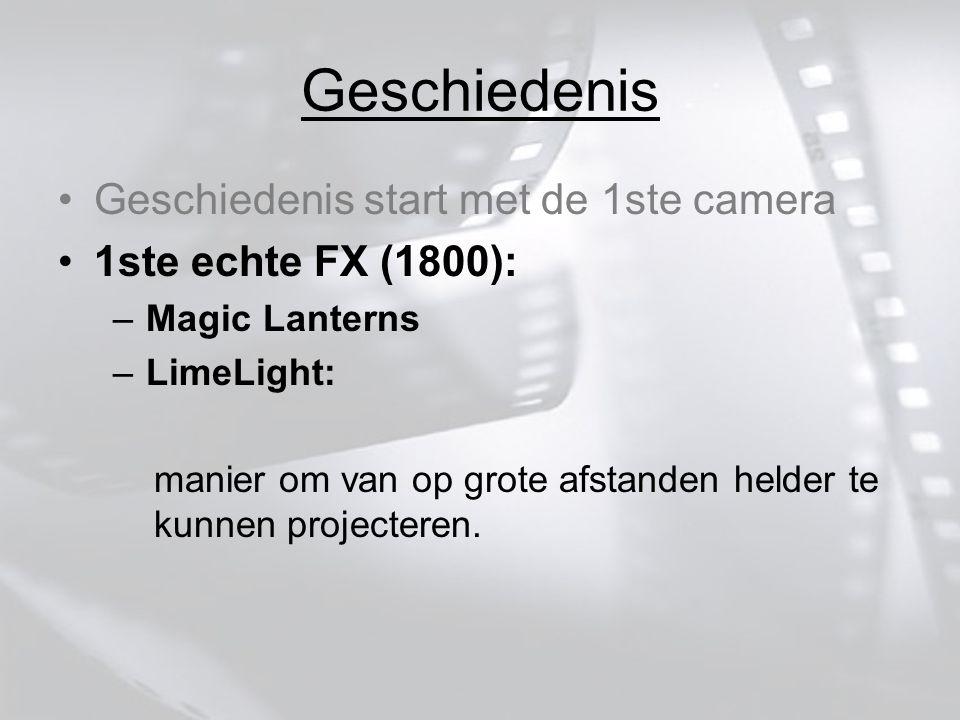 Geschiedenis Geschiedenis start met de 1ste camera 1ste echte FX (1800): – Magic Lanterns – LimeLight: manier om van op grote afstanden helder te kunnen projecteren.