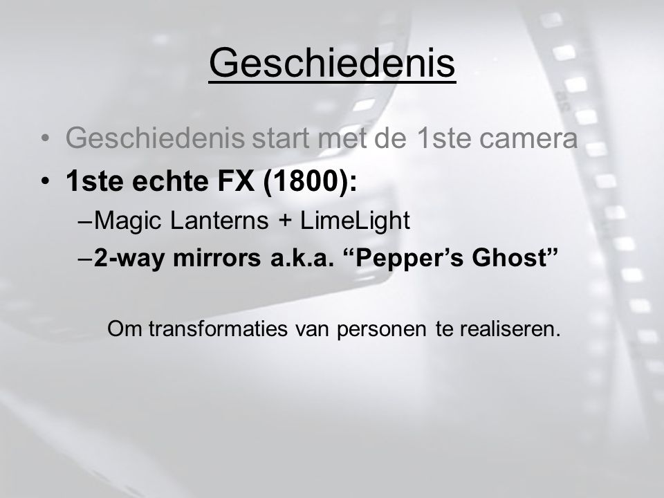 Geschiedenis Geschiedenis start met de 1ste camera 1ste echte FX (1800): –Magic Lanterns + LimeLight –2-way mirrors a.k.a.