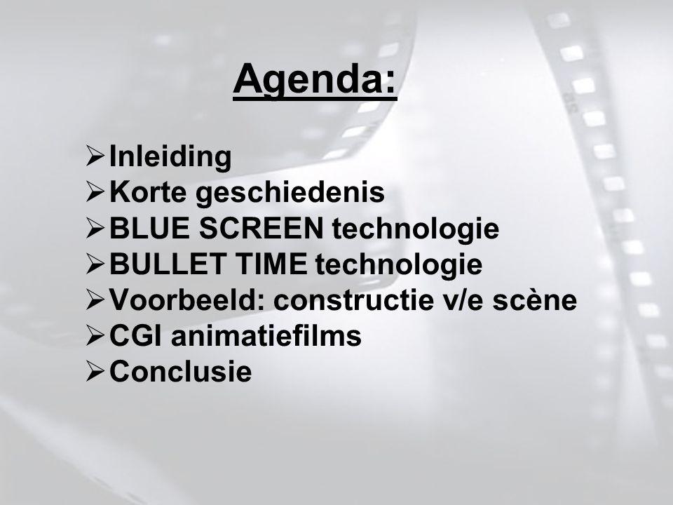 Agenda:  Inleiding  Korte geschiedenis  BLUE SCREEN technologie  BULLET TIME technologie  Voorbeeld: constructie v/e scène  CGI animatiefilms  Conclusie