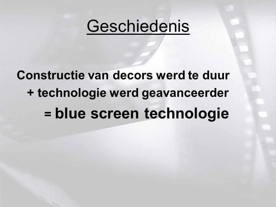 Geschiedenis Constructie van decors werd te duur + technologie werd geavanceerder = blue screen technologie