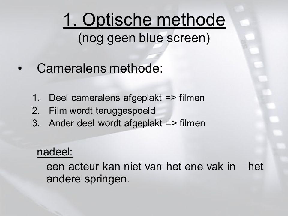 1. Optische methode (nog geen blue screen) Cameralens methode: 1.Deel cameralens afgeplakt => filmen 2.Film wordt teruggespoeld 3.Ander deel wordt afg