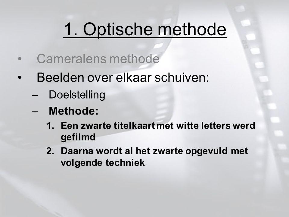 Cameralens methode Beelden over elkaar schuiven: –Doelstelling –Methode: 1.Een zwarte titelkaart met witte letters werd gefilmd 2.Daarna wordt al het zwarte opgevuld met volgende techniek