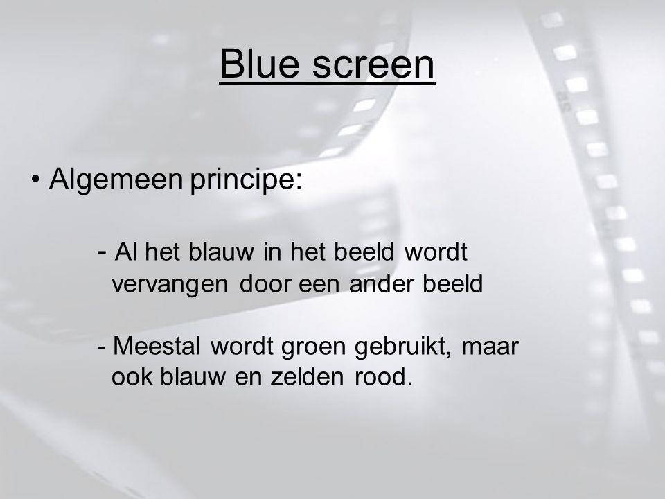 Algemeen principe: - Al het blauw in het beeld wordt vervangen door een ander beeld - Meestal wordt groen gebruikt, maar ook blauw en zelden rood.