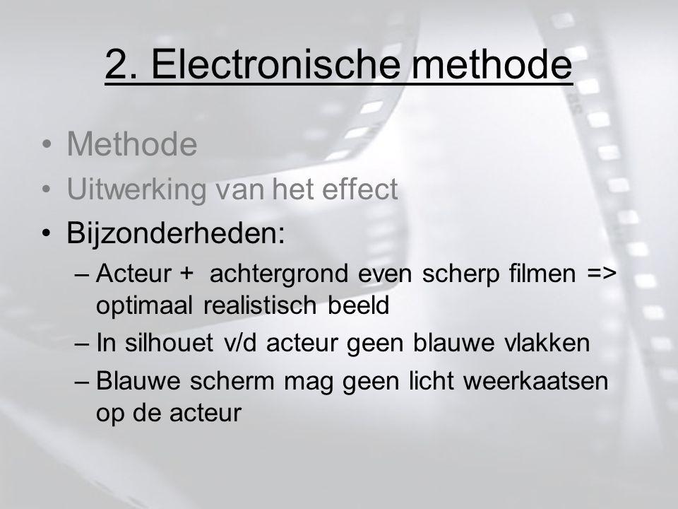 2. Electronische methode Methode Uitwerking van het effect Bijzonderheden: –Acteur + achtergrond even scherp filmen => optimaal realistisch beeld –In