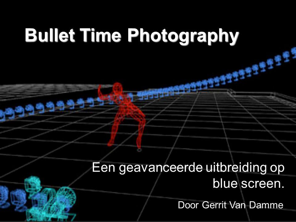 Bullet Time Photography Een geavanceerde uitbreiding op blue screen. Door Gerrit Van Damme