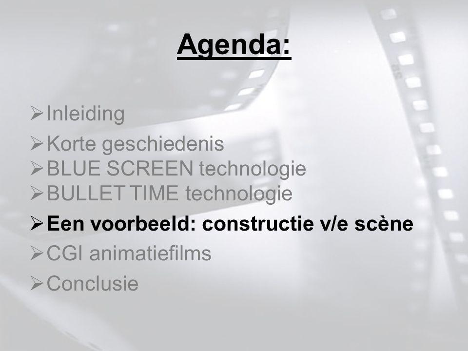  Inleiding  Korte geschiedenis  BLUE SCREEN technologie  BULLET TIME technologie  Een voorbeeld: constructie v/e scène  CGI animatiefilms  Conclusie Agenda: