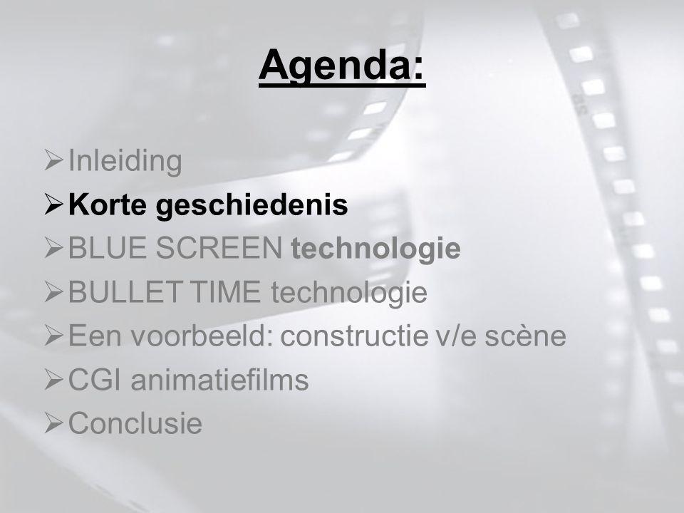 Agenda:  Inleiding  Korte geschiedenis  BLUE SCREEN technologie  BULLET TIME technologie  Een voorbeeld: constructie v/e scène  CGI animatiefilms  Conclusie