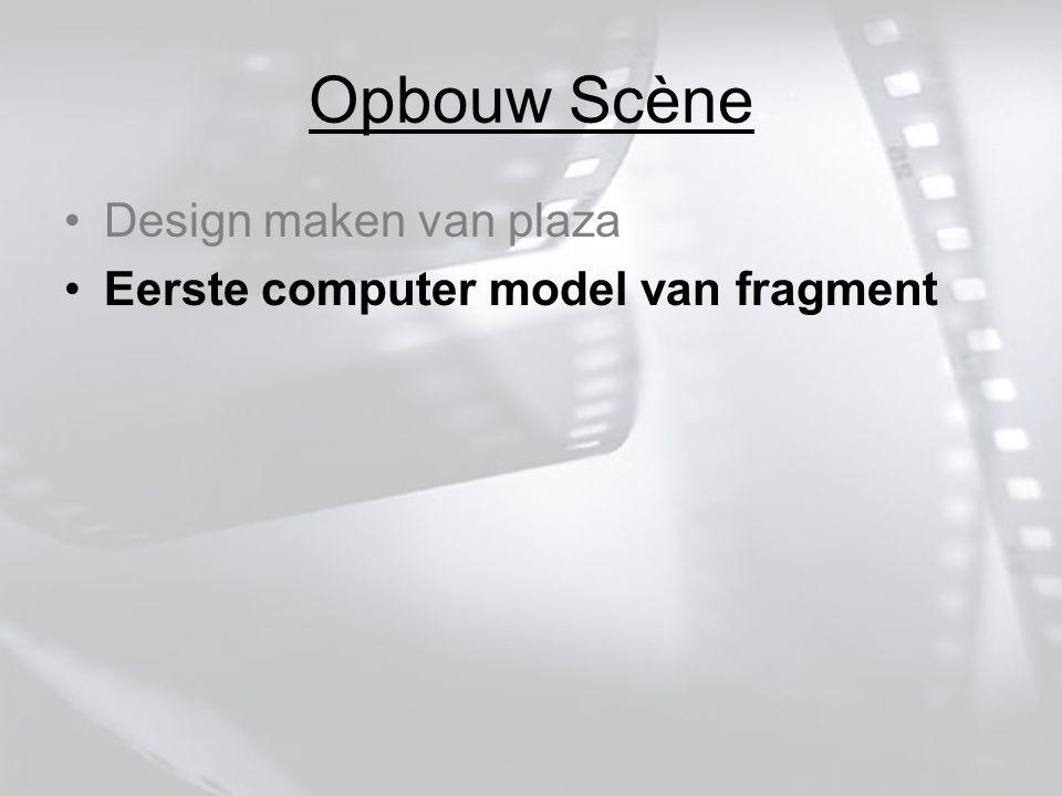 Opbouw Scène Design maken van plaza Eerste computer model van fragment