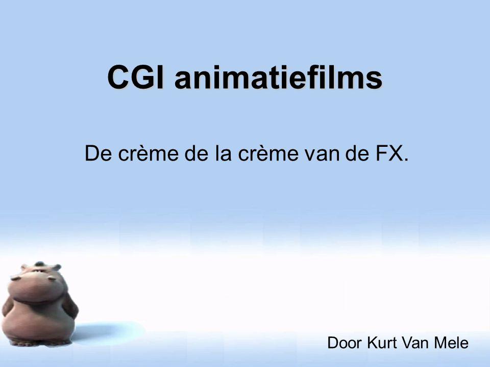 CGI animatiefilms De crème de la crème van de FX. Door Kurt Van Mele