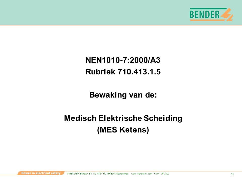 © BENDER Benelux BV NL-4827 HJ BREDA Netherlands www.bender-nl.com Fxxx / 06.2002 11 NEN1010-7:2000/A3 Rubriek 710.413.1.5 Bewaking van de: Medisch El