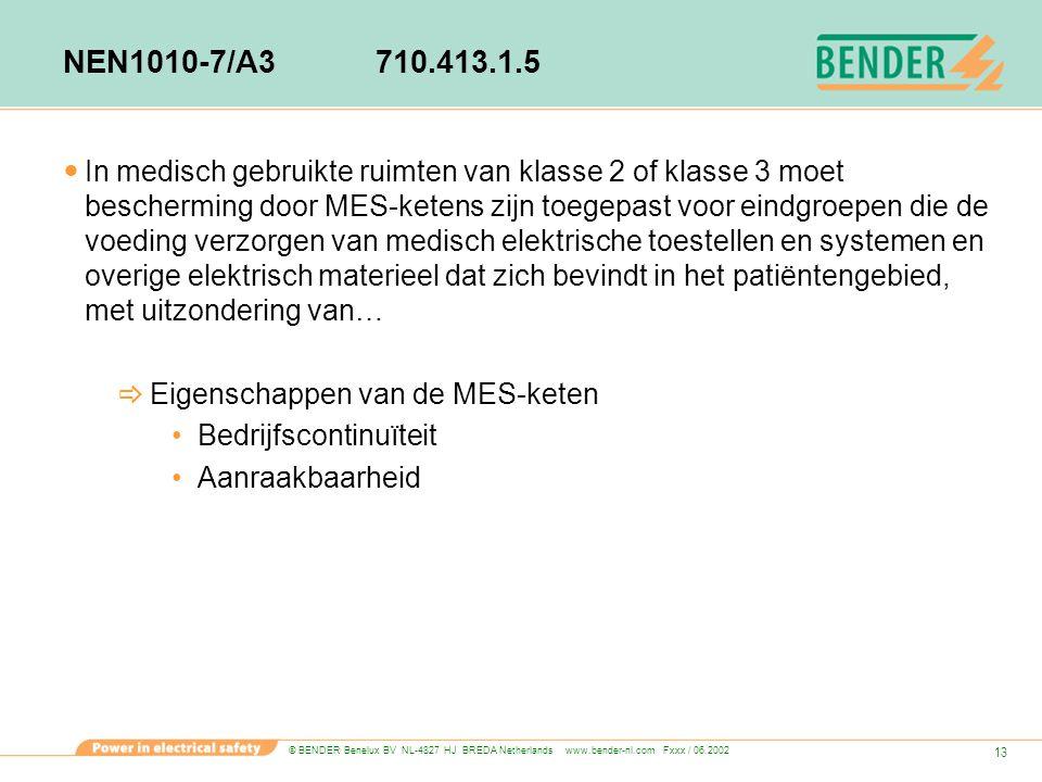 © BENDER Benelux BV NL-4827 HJ BREDA Netherlands www.bender-nl.com Fxxx / 06.2002 13 NEN1010-7/A3710.413.1.5 In medisch gebruikte ruimten van klasse 2