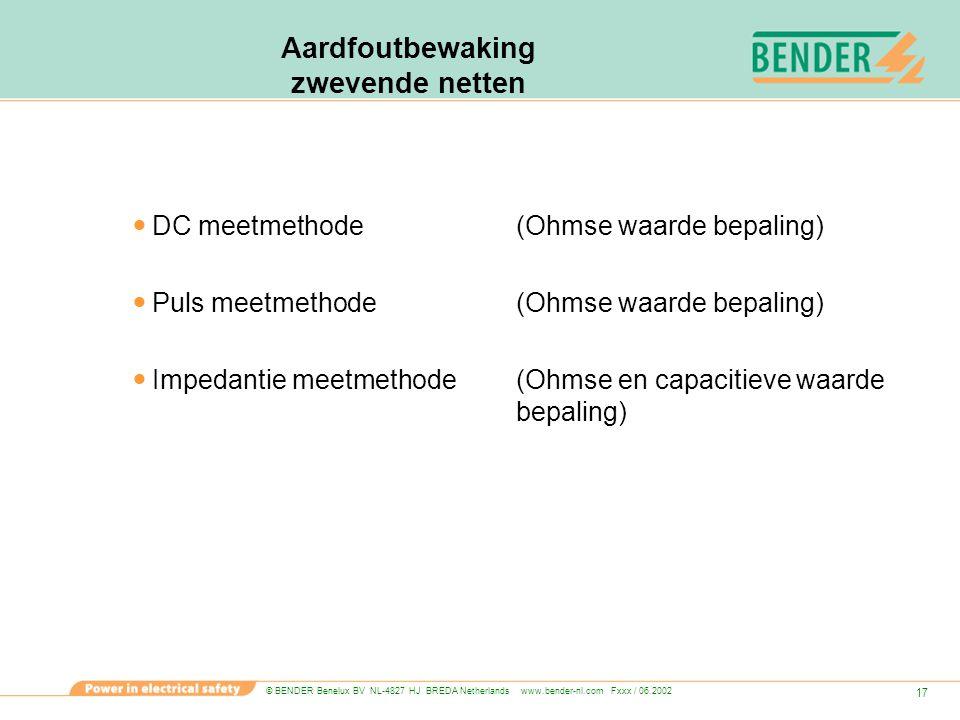© BENDER Benelux BV NL-4827 HJ BREDA Netherlands www.bender-nl.com Fxxx / 06.2002 17 Aardfoutbewaking zwevende netten DC meetmethode(Ohmse waarde bepa