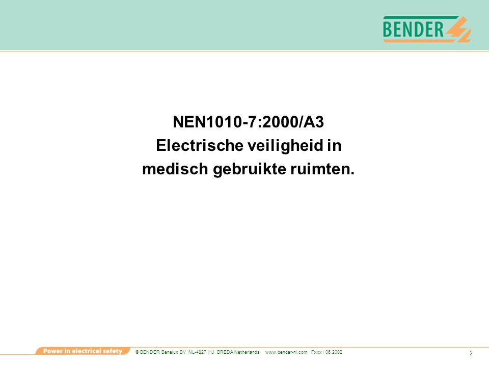 © BENDER Benelux BV NL-4827 HJ BREDA Netherlands www.bender-nl.com Fxxx / 06.2002 3 Waarom een nieuwe norm Een internationale norm (IEC 60364-7-710) bestaat vanaf 2002 Een Europese norm is in de maak maar duurt nog even.