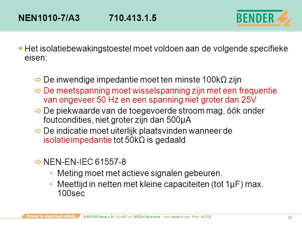 © BENDER Benelux BV NL-4827 HJ BREDA Netherlands www.bender-nl.com Fxxx / 06.2002 20 NEN1010-7/A3710.413.1.5 Het isolatiebewakingstoestel moet voldoen