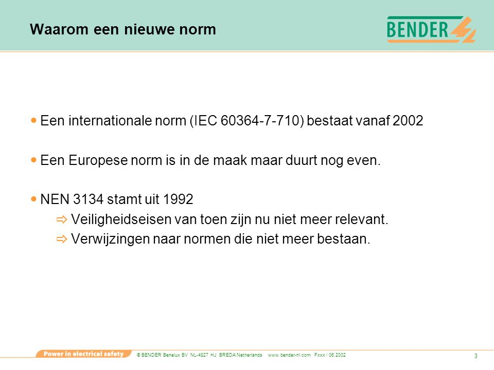© BENDER Benelux BV NL-4827 HJ BREDA Netherlands www.bender-nl.com Fxxx / 06.2002 3 Waarom een nieuwe norm Een internationale norm (IEC 60364-7-710) b