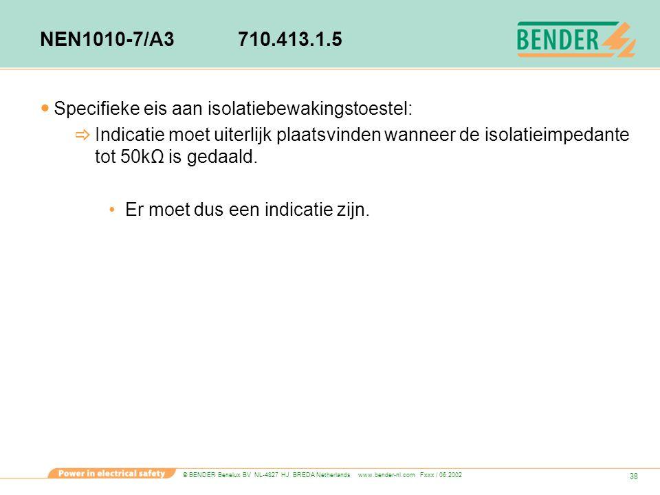© BENDER Benelux BV NL-4827 HJ BREDA Netherlands www.bender-nl.com Fxxx / 06.2002 38 NEN1010-7/A3710.413.1.5 Specifieke eis aan isolatiebewakingstoest