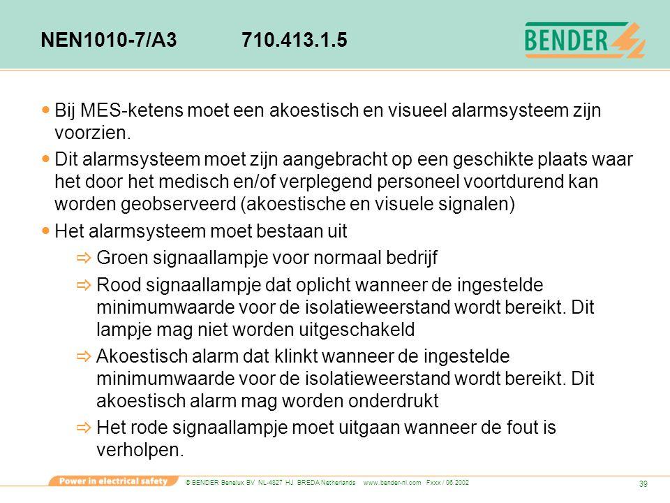 © BENDER Benelux BV NL-4827 HJ BREDA Netherlands www.bender-nl.com Fxxx / 06.2002 39 NEN1010-7/A3710.413.1.5 Bij MES-ketens moet een akoestisch en vis