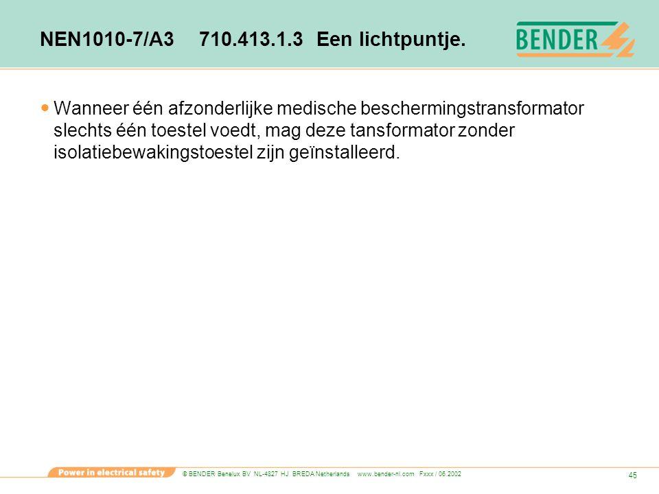 © BENDER Benelux BV NL-4827 HJ BREDA Netherlands www.bender-nl.com Fxxx / 06.2002 45 NEN1010-7/A3 710.413.1.3 Een lichtpuntje. Wanneer één afzonderlij