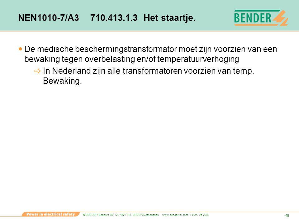© BENDER Benelux BV NL-4827 HJ BREDA Netherlands www.bender-nl.com Fxxx / 06.2002 46 NEN1010-7/A3 710.413.1.3 Het staartje. De medische beschermingstr