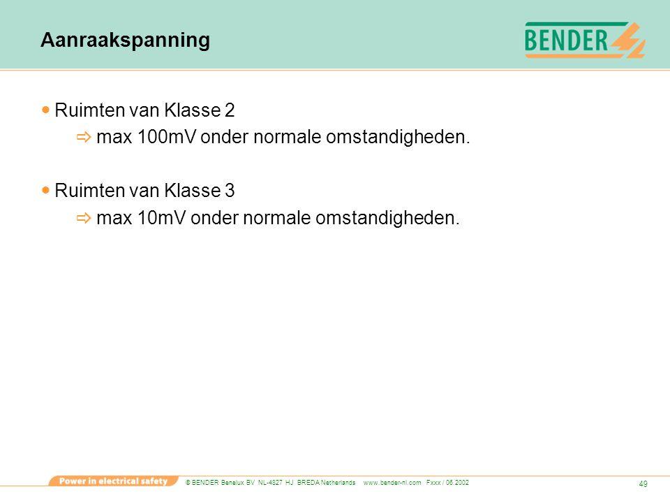 © BENDER Benelux BV NL-4827 HJ BREDA Netherlands www.bender-nl.com Fxxx / 06.2002 49 Aanraakspanning Ruimten van Klasse 2  max 100mV onder normale om