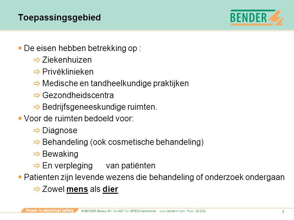 © BENDER Benelux BV NL-4827 HJ BREDA Netherlands www.bender-nl.com Fxxx / 06.2002 16 NEN1010-7/A3710.413.1.5 Bij MES-ketens moet een isolatiebewakingstoestel zijn toegepast.