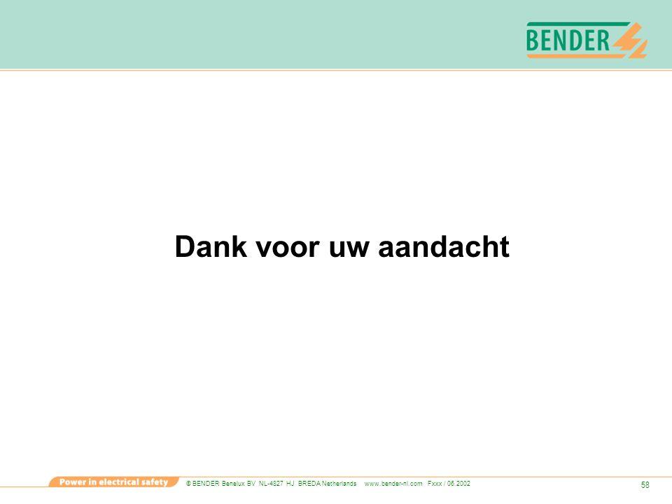 © BENDER Benelux BV NL-4827 HJ BREDA Netherlands www.bender-nl.com Fxxx / 06.2002 58 Dank voor uw aandacht