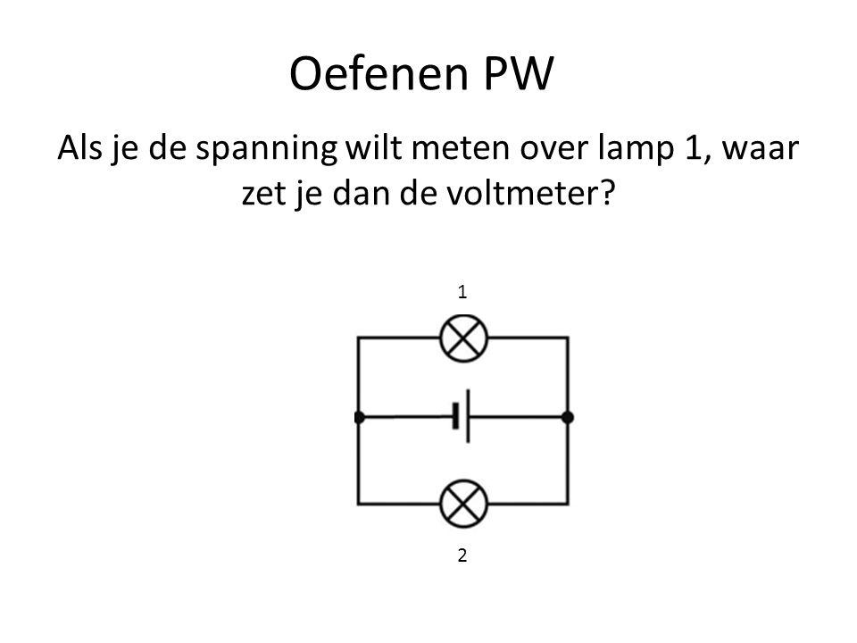 Oefenen PW Als je de spanning wilt meten over lamp 1, waar zet je dan de voltmeter? 1 2